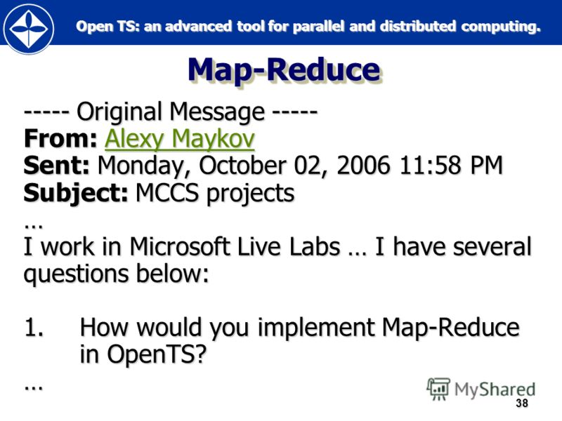 Open TS: an advanced tool for parallel and distributed computing. Open TS: an advanced tool for parallel and distributed computing.38 Map-ReduceMap-Reduce ----- Original Message ----- From: Alexy Maykov Sent: Monday, October 02, 2006 11:58 PM Subject