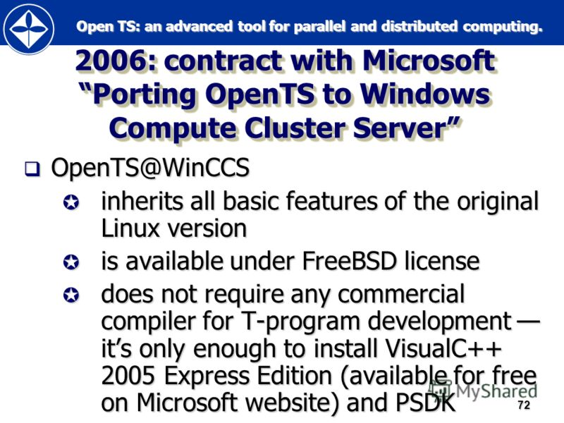 Open TS: an advanced tool for parallel and distributed computing. Open TS: an advanced tool for parallel and distributed computing.72 2006: contract with Microsoft Porting OpenTS to Windows Compute Cluster Server OpenTS@WinCCS OpenTS@WinCCS inherits