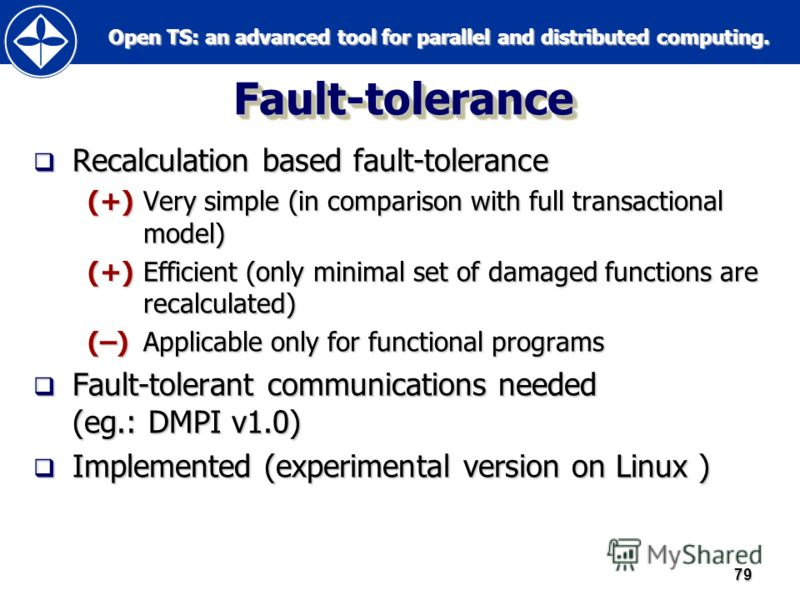 Open TS: an advanced tool for parallel and distributed computing. Open TS: an advanced tool for parallel and distributed computing.79 Fault-toleranceFault-tolerance Recalculation based fault-tolerance Recalculation based fault-tolerance (+)Very simpl