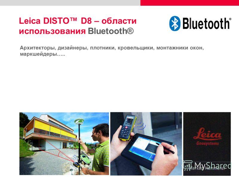 21 Leica DISTO D8 – области использования Bluetooth® Архитекторы, дизайнеры, плотники, кровельщики, монтажники окон, маркшейдеры…..