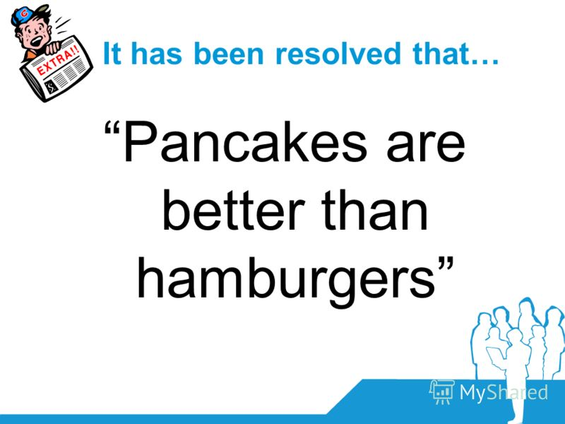 It has been resolved that… Pancakes are better than hamburgers