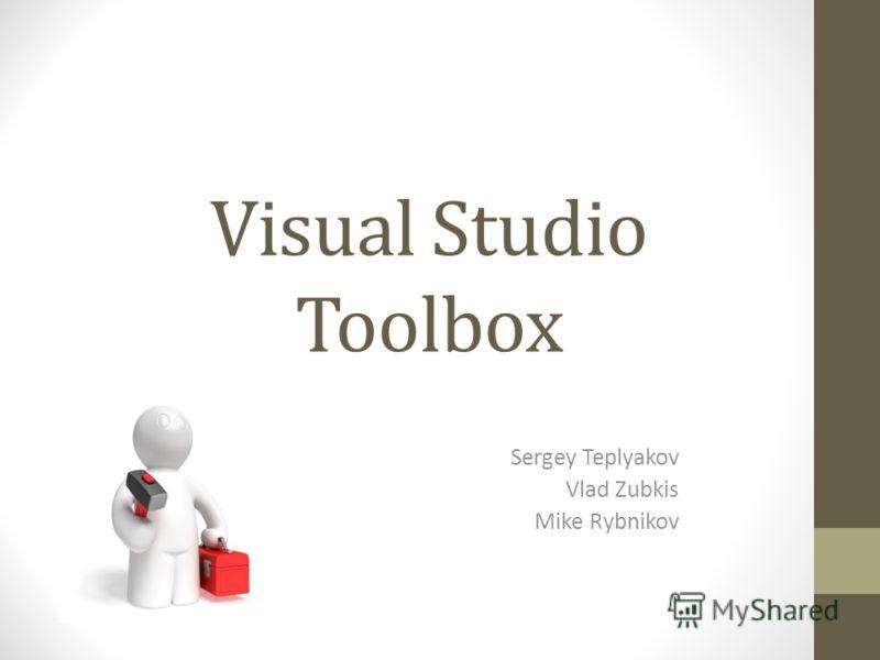 Visual Studio Toolbox Sergey Teplyakov Vlad Zubkis Mike Rybnikov