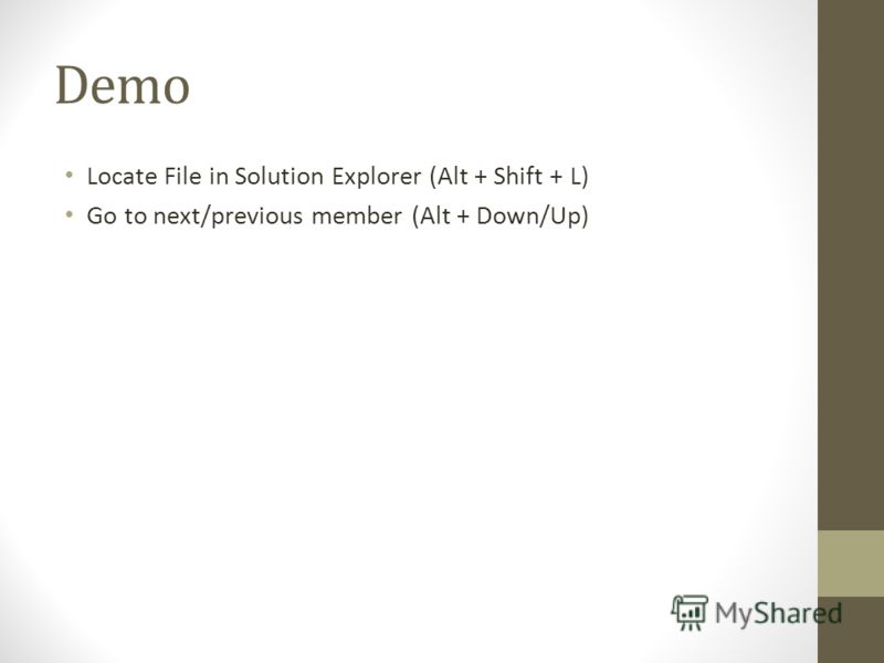 Demo Locate File in Solution Explorer (Alt + Shift + L) Go to next/previous member (Alt + Down/Up)