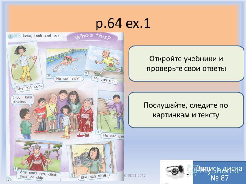 p.64 ex.1 Воронцова Н.С. 2011-2012 Откройте учебники и проверьте свои ответы Послушайте, следите по картинкам и тексту Запись диска 87