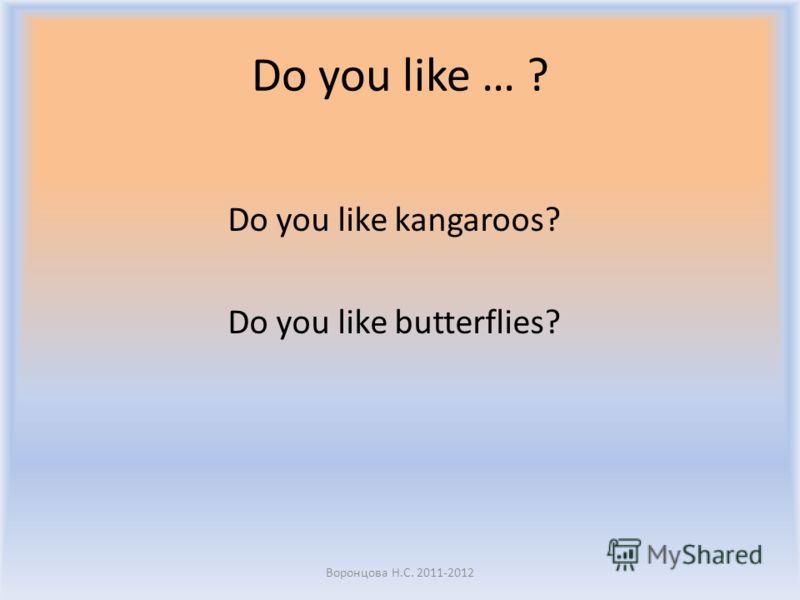 Do you like … ? Do you like clowns? Найдите похожие вопросы на стр.32 и ответьте на них. Воронцова Н.С. 2011-2012