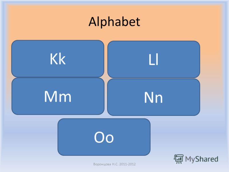 Alphabet Воронцова Н.С. 2011-2012 Kk Ll Mm Nn Oo