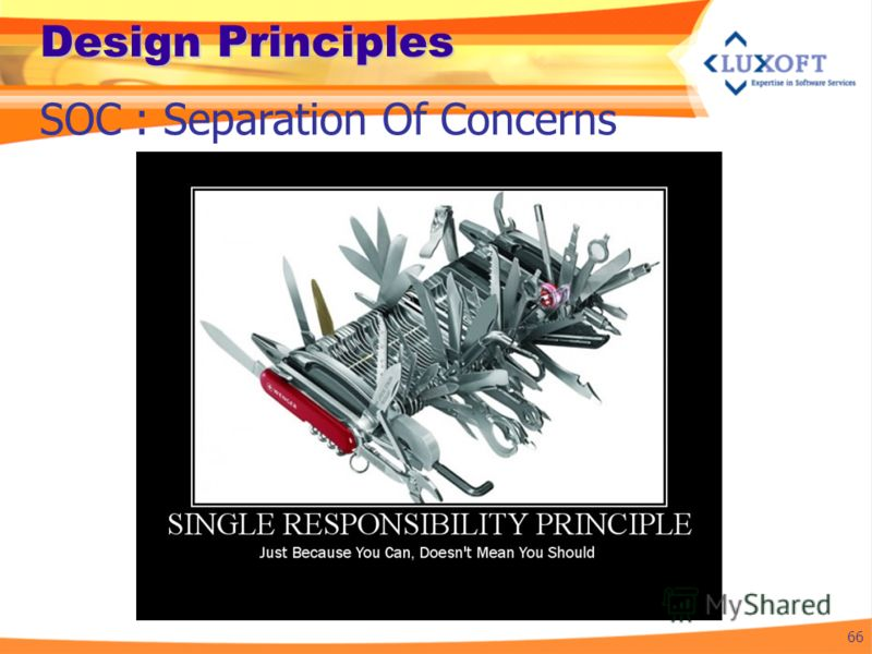 Design Principles 66 SOC : Separation Of Concerns