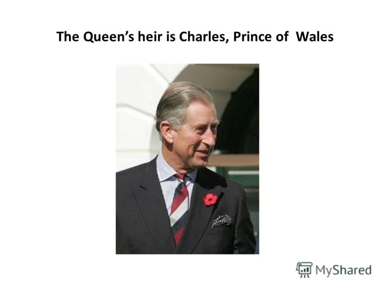 The Queens heir is Charles, Prince of Wales