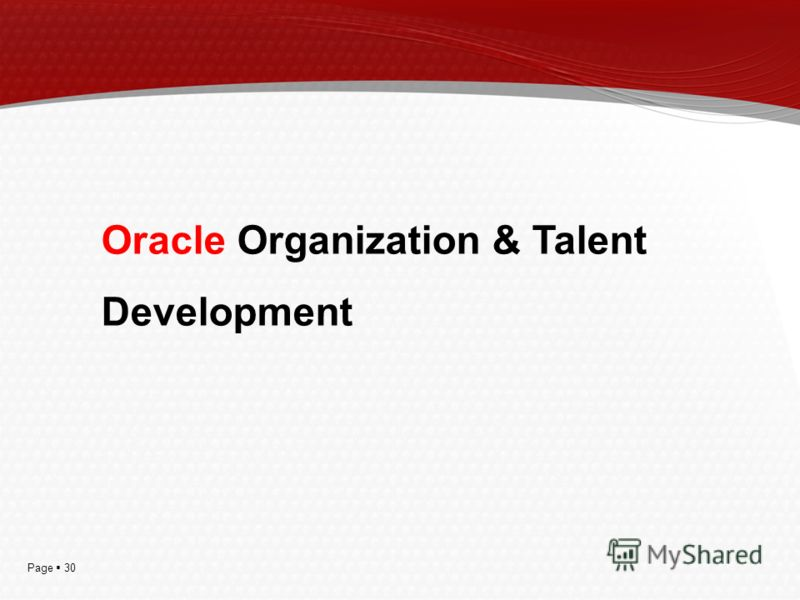 Page 30 Oracle Organization & Talent Development