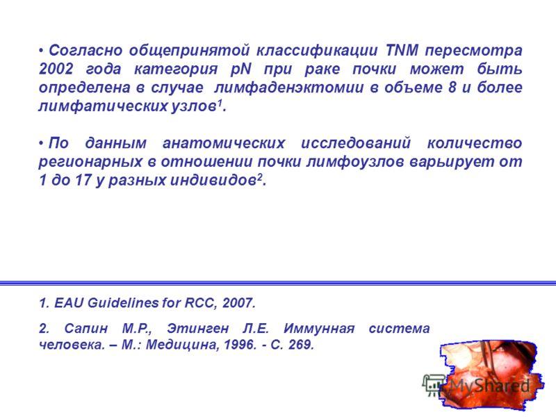 Согласно общепринятой классификации TNM пересмотра 2002 года категория pN при раке почки может быть определена в случае лимфаденэктомии в объеме 8 и более лимфатических узлов 1. По данным анатомических исследований количество регионарных в отношении