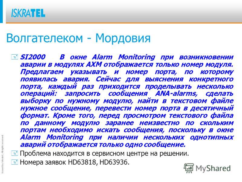 Issued by Iskratel; All rights reserved Волгателеком - Мордовия +SI2000В окне Alarm Monitoring при возникновении аварии в модулях AXM отображается только номер модуля. Предлагаем указывать и номер порта, по которому появилась авария. Сейчас для выясн