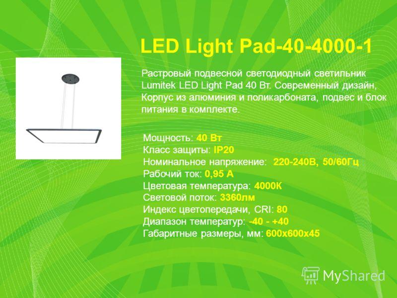 LED Light Pad-40-4000-1 Мощность: 40 Вт Класс защиты: IP20 Номинальное напряжение: 220-240В, 50/60Гц Рабочий ток: 0,95 А Цветовая температура: 4000К Световой поток: 3360лм Индекс цветопередачи, CRI: 80 Диапазон температур: -40 - +40 Габаритные размер