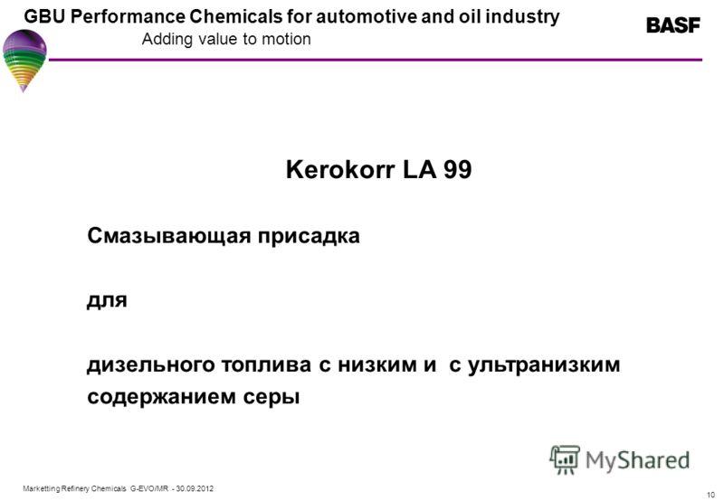 Marketting Refinery Chemicals G-EVO/MR - 01.08.2012 GBU Performance Chemicals for automotive and oil industry Adding value to motion 10 Kerokorr LA 99 Смазывающая присадка для дизельного топлива с низким и с ультранизким содержанием серы