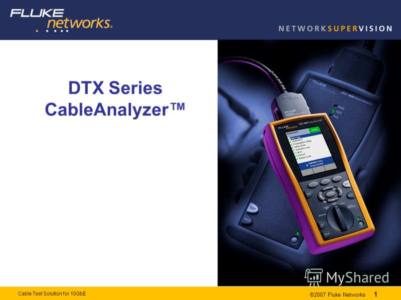 1 Cable Test Solution for 10GbE ®2007 Fluke Networks 1 DTX Series CableAnalyzer Обзор продукции