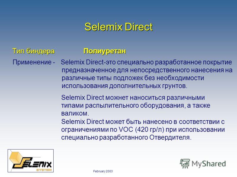 February 2003 Selemix Direct Полиуретан Тип биндера Применение - Selemix Direct-это специально разработанное покрытие предназначенное для непосредственного нанесения на различные типы подложек без необходимости использования дополнительных грунтов. S
