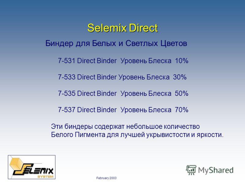 February 2003 Selemix Direct Биндер для Белых и Светлых Цветов 7-531 Direct Binder Уровень Блеска 10% 7-533 Direct Binder Уровень Блеска 30% 7-535 Direct Binder Уровень Блеска 50% 7-537 Direct Binder Уровень Блеска 70% Эти биндеры содержат небольшое