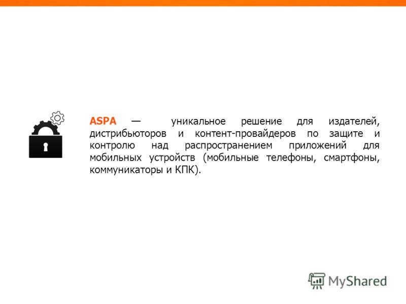 ASPA уникальное решение для издателей, дистрибьюторов и контент-провайдеров по защите и контролю над распространением приложений для мобильных устройств (мобильные телефоны, смартфоны, коммуникаторы и КПК).