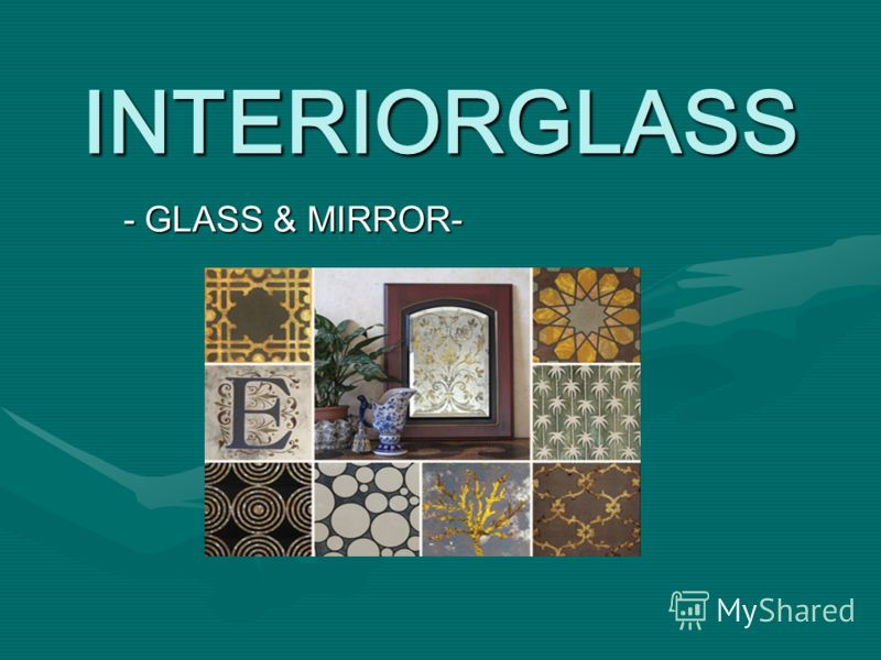 INTERIORGLASS - GLASS & MIRROR-