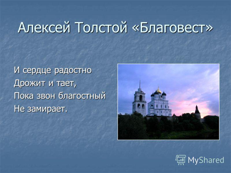 Алексей Толстой «Благовест» И сердце радостно Дрожит и тает, Пока звон благостный Не замирает.