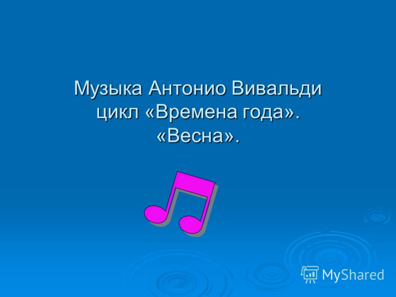 Музыка Антонио Вивальди цикл «Времена года». «Весна».
