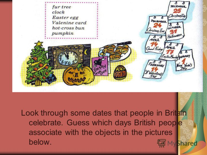 Look through some dates that people in Britain celebrate. Guess which days British people associate with the objects in the pictures below.