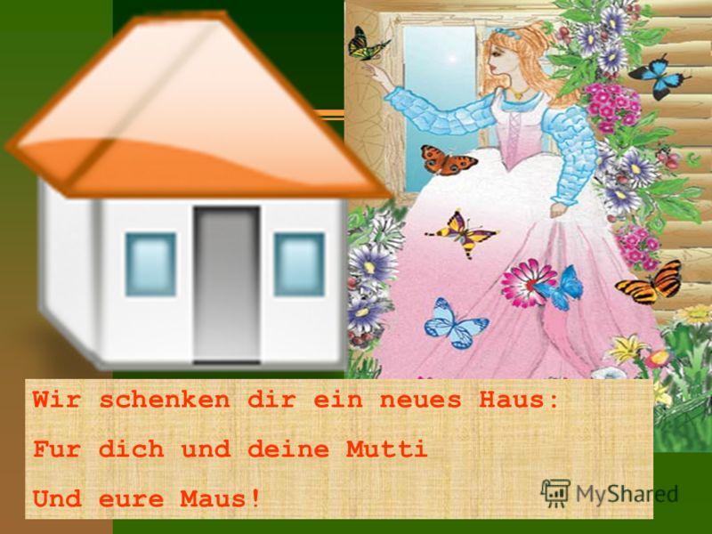 Wir schenken dir ein neues Haus: Fur dich und deine Mutti Und eure Maus!