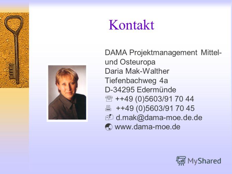 Kontakt DAMA Projektmanagement Mittel- und Osteuropa Daria Mak-Walther Tiefenbachweg 4a D-34295 Edermünde ++49 (0)5603/91 70 44 ++49 (0)5603/91 70 45 d.mak@dama-moe.de.de www.dama-moe.de