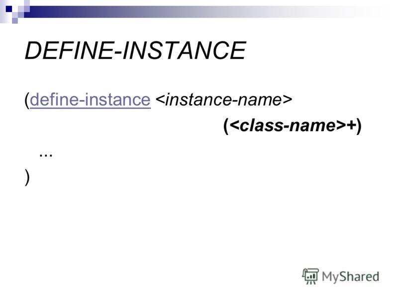 DEFINE-INSTANCE (define-instance define-instance ( +)... )