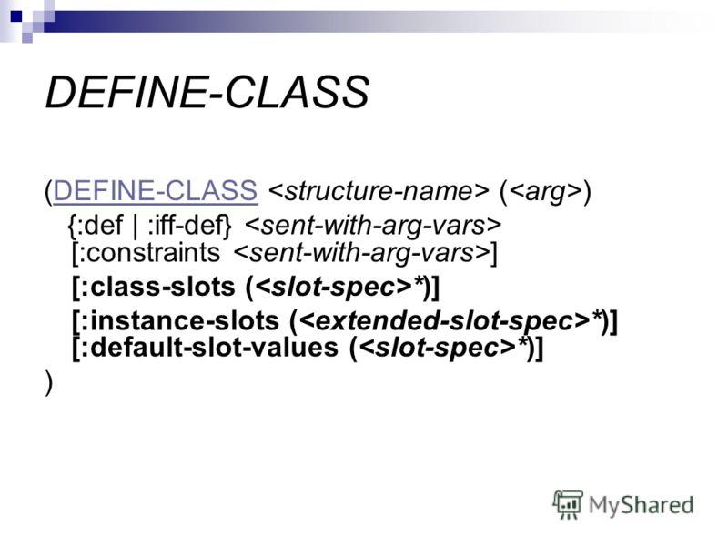 DEFINE-CLASS (DEFINE-CLASS ( )DEFINE-CLASS {:def | :iff-def} [:constraints ] [:class-slots ( *)] [:instance-slots ( *)] [:default-slot-values ( *)] )