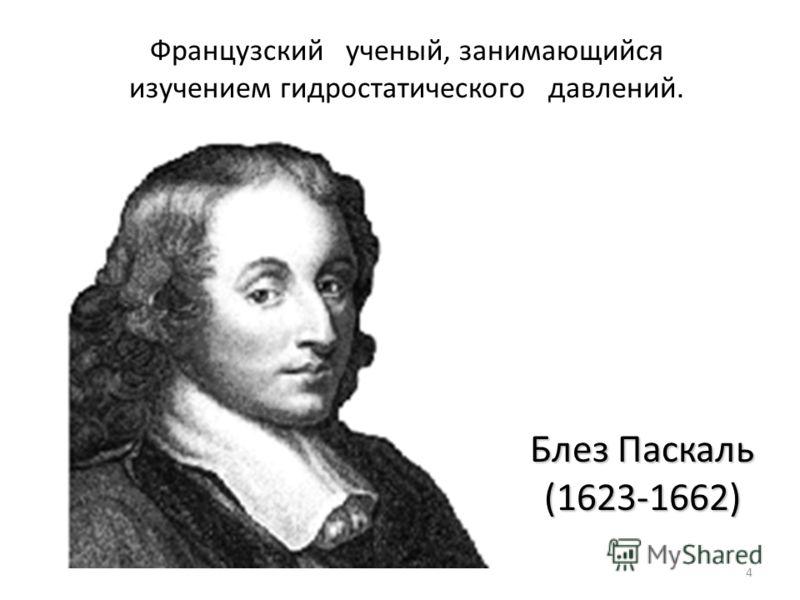 4 Блез Паскаль (1623-1662) Французский ученый, занимающийся изучением гидростатического давлений.