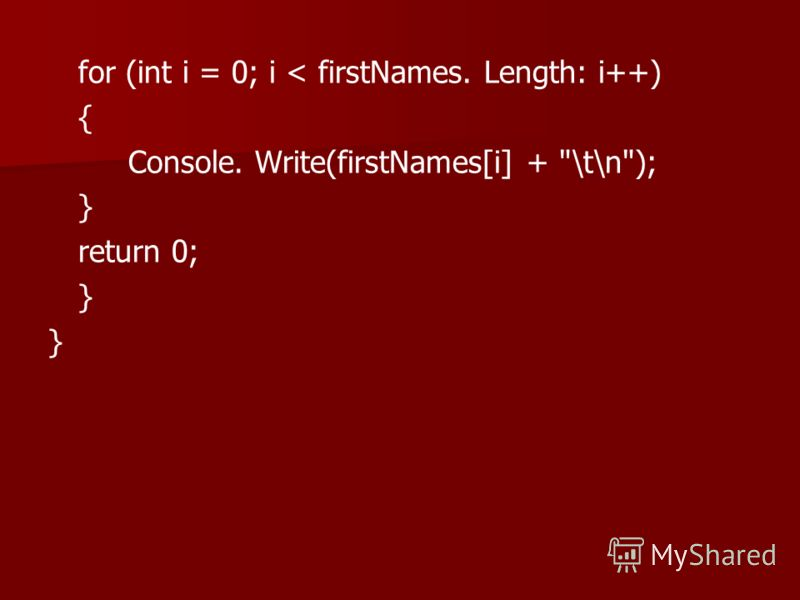 for (int i = 0; i < firstNames. Length: i++) { Console. Write(firstNames[i] + \t\n); } return 0; }