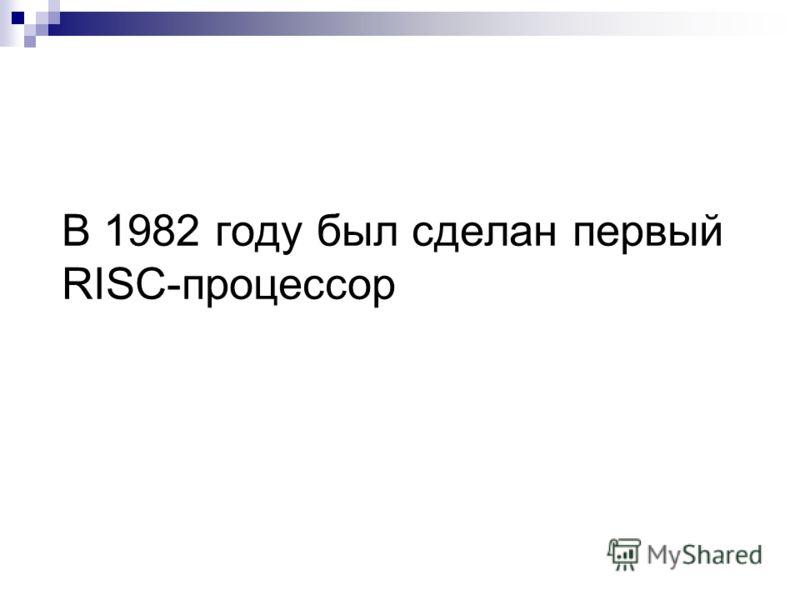 В 1982 году был сделан первый RISC-процессор