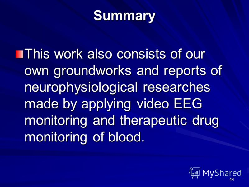 44 Summary This work also consists of our own groundworks and reports of neurophysiological researches made by applying video EEG monitoring and therapeutic drug monitoring of blood.