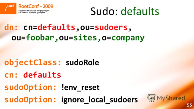 55 Sudo: defaults dn: cn=defaults,ou=sudoers, ou=foobar,ou=sites,o=company objectClass: sudoRole cn: defaults sudoOption: !env_reset sudoOption: ignore_local_sudoers
