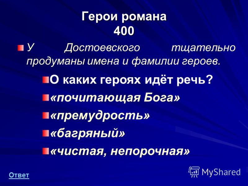 Герои романа 400 У Достоевского тщательно продуманы имена и фамилии героев. О каких героях идёт речь? «почитающая Бога» «премудрость» «багряный» «чистая, непорочная» Ответ