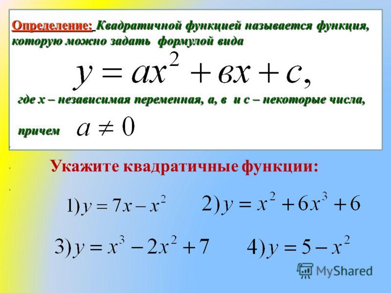где х – независимая переменная, а, в и с – некоторые числа, причем Определение: Квадратичной функцией называется функция, которую можно задать формулой вида Укажите квадратичные функции:,,,