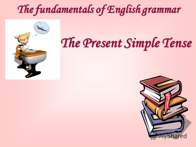 The fundamentals of English grammar The Present Simple Tense