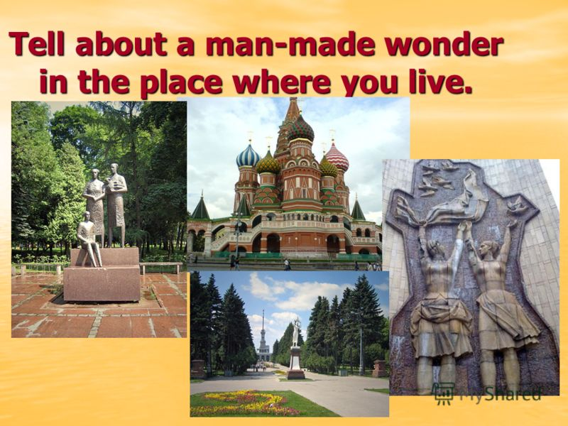Tell about a man-made wonder in the place where you live.