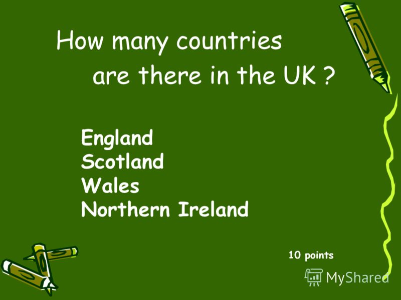 How many countries are there in the UK ? 10 points England Scotland Wales Northern Ireland