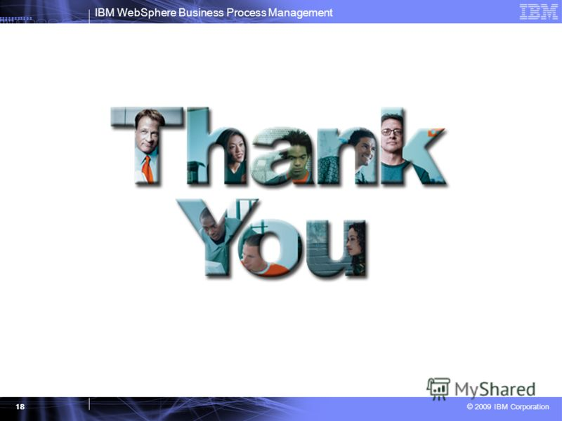 IBM WebSphere Business Process Management © 2009 IBM Corporation 18