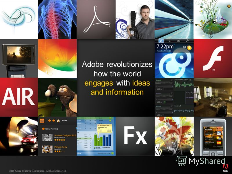 2007 Adobe Systems Incorporated. All Rights Reserved. Adobe revolutionizes how the world engages with ideas and information