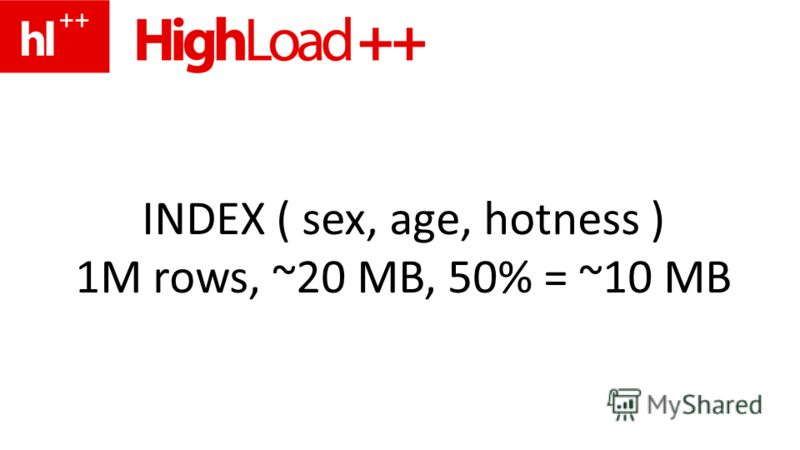 INDEX ( sex, age, hotness ) 1M rows, ~20 MB, 50% = ~10 MB
