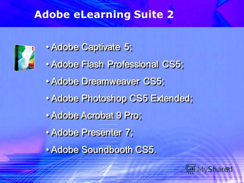 7 Adobe eLearning Suite 2 Adobe Captivate 5; Adobe Captivate 5; Adobe Flash Professional CS5; Adobe Flash Professional CS5; Adobe Dreamweaver CS5; Adobe Dreamweaver CS5; Adobe Photoshop CS5 Extended; Adobe Photoshop CS5 Extended; Adobe Acrobat 9 Pro;