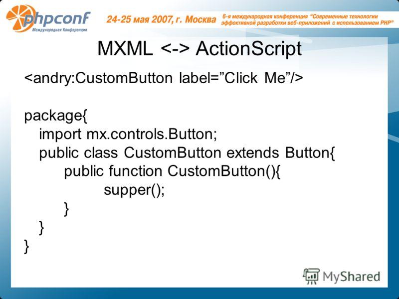 MXML ActionScript package{ import mx.controls.Button; public class CustomButton extends Button{ public function CustomButton(){ supper(); }