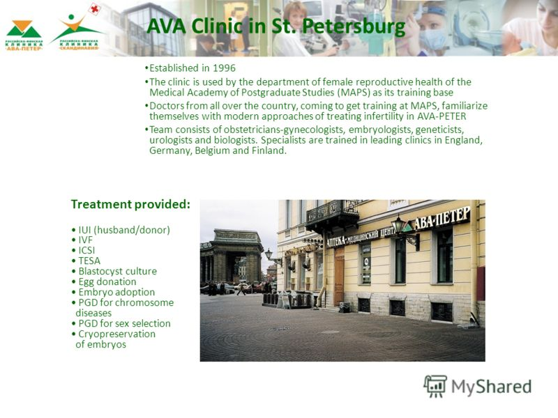AVA Clinic in St. Petersburg Established in 1996 The clinic is used by the department of female reproductive health of the Medical Academy of Postgraduate Studies (MAPS) as its training base Doctors from all over the country, coming to get training a