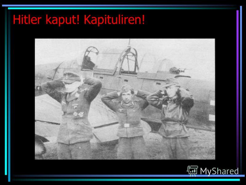 Hitler kaput! Kapituliren!