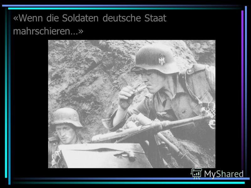 «Wenn die Soldaten deutsche Staat mahrschieren…»