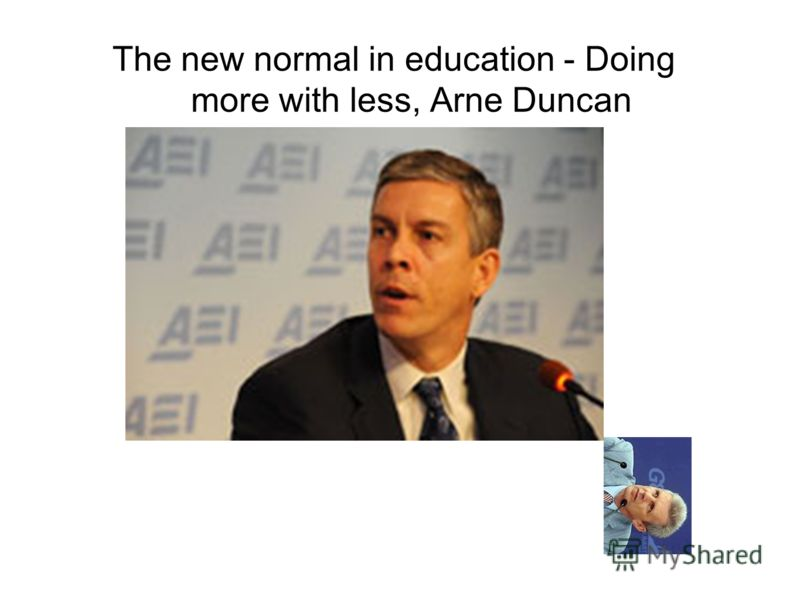 The new normal in education - Doing more with less, Arne Duncan
