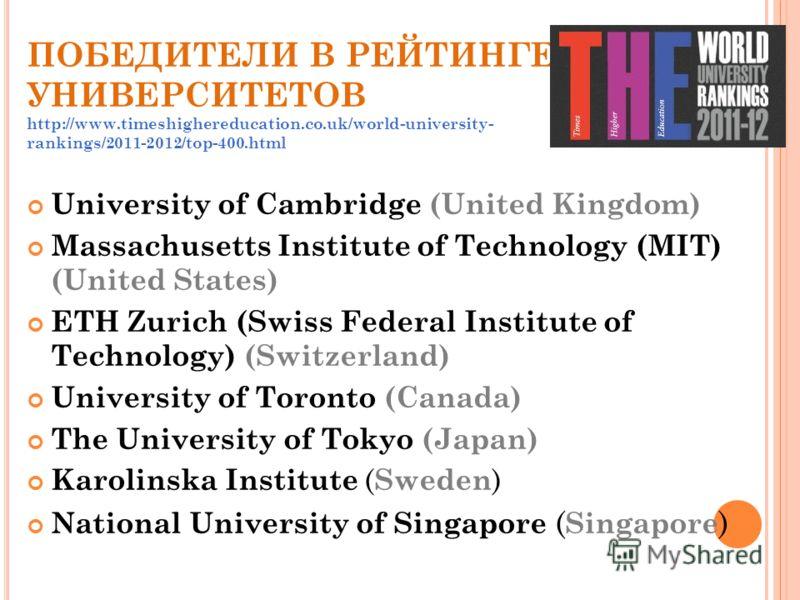 ПОБЕДИТЕЛИ В РЕЙТИНГЕ УНИВЕРСИТЕТОВ http://www.timeshighereducation.co.uk/world-university- rankings/2011-2012/top-400.html University of Cambridge (United Kingdom) Massachusetts Institute of Technology (MIT) (United States) ETH Zurich (Swiss Federal
