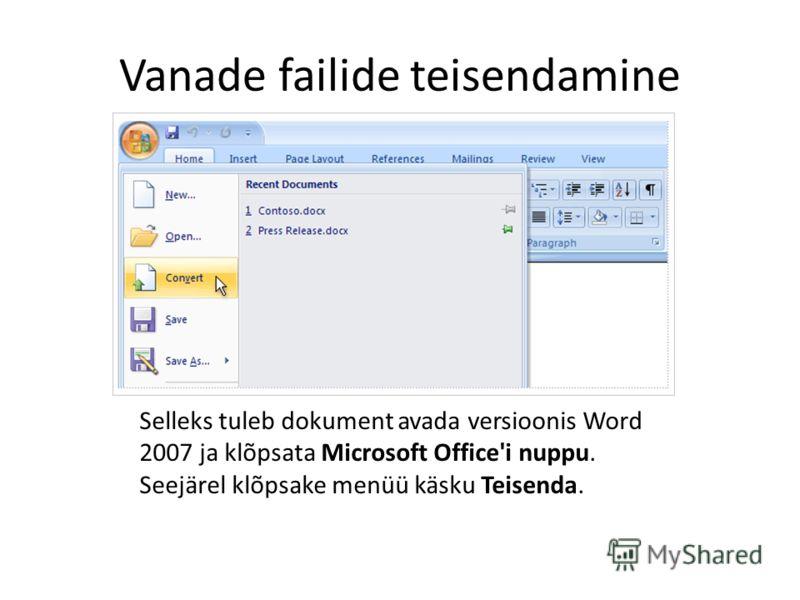 Vanade failide teisendamine Selleks tuleb dokument avada versioonis Word 2007 ja klõpsata Microsoft Office'i nuppu. Seejärel klõpsake menüü käsku Teisenda.